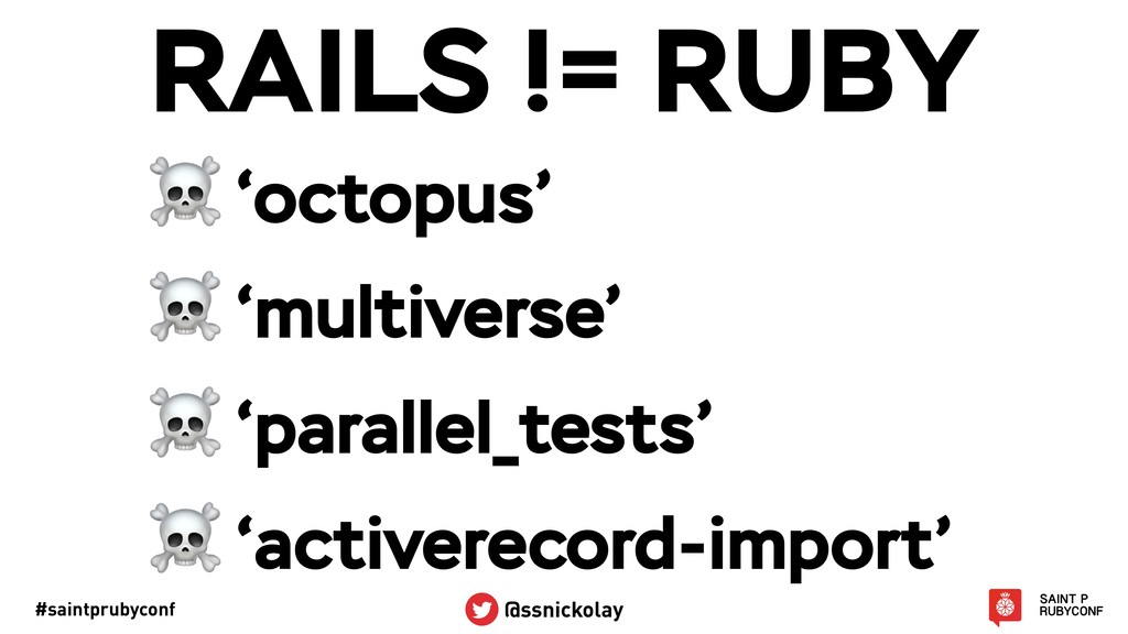 #saintprubyconf @ssnickolay RAILS != RUBY ☠ 'oc...