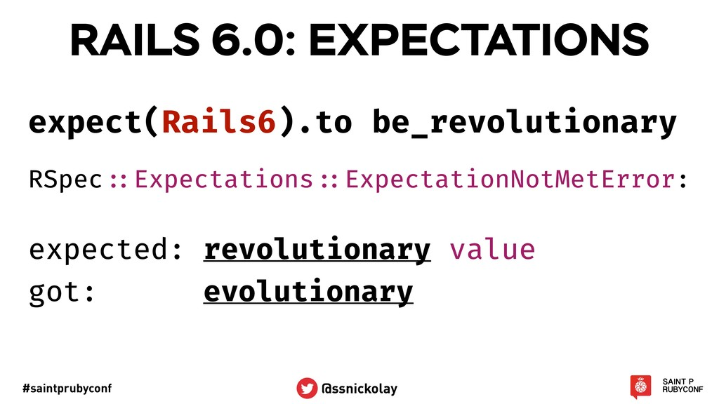 #saintprubyconf @ssnickolay expect(Rails6).to b...