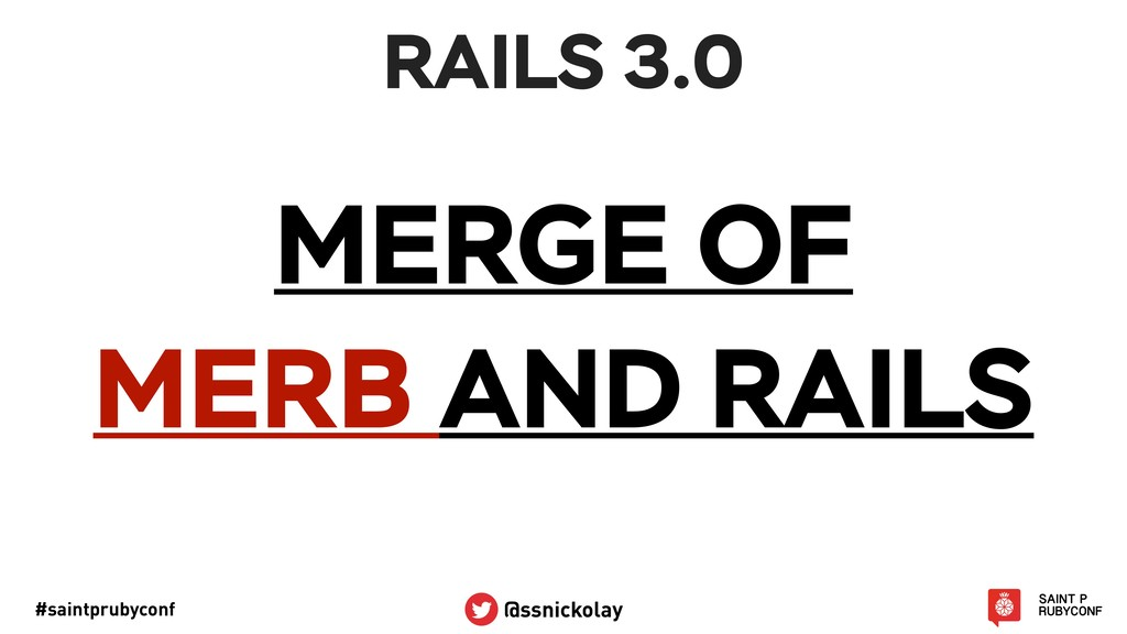 #saintprubyconf @ssnickolay RAILS 3.0 MERGE OF ...