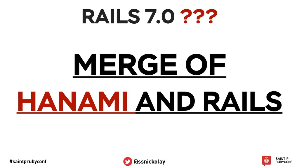 #saintprubyconf @ssnickolay RAILS 7.0 ??? MERGE...