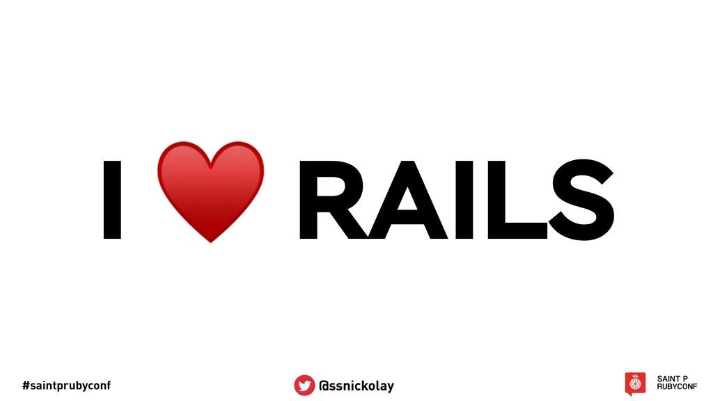 #saintprubyconf @ssnickolay I ♥ RAILS