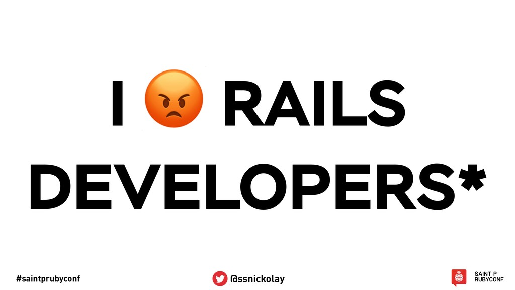 #saintprubyconf @ssnickolay I  RAILS DEVELOPERS*