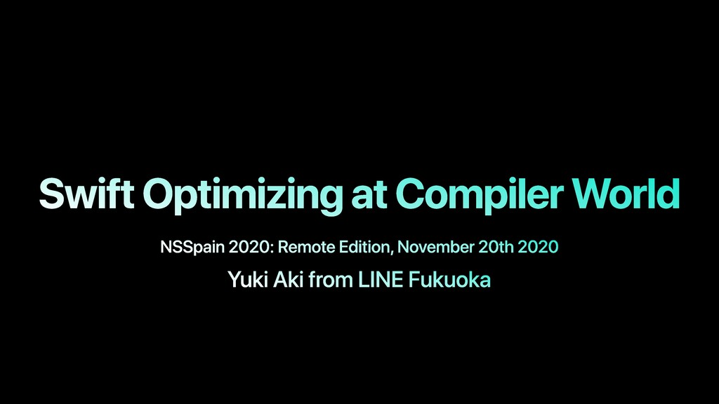 Swift Optimizing at Compiler World NSSpain 2020...
