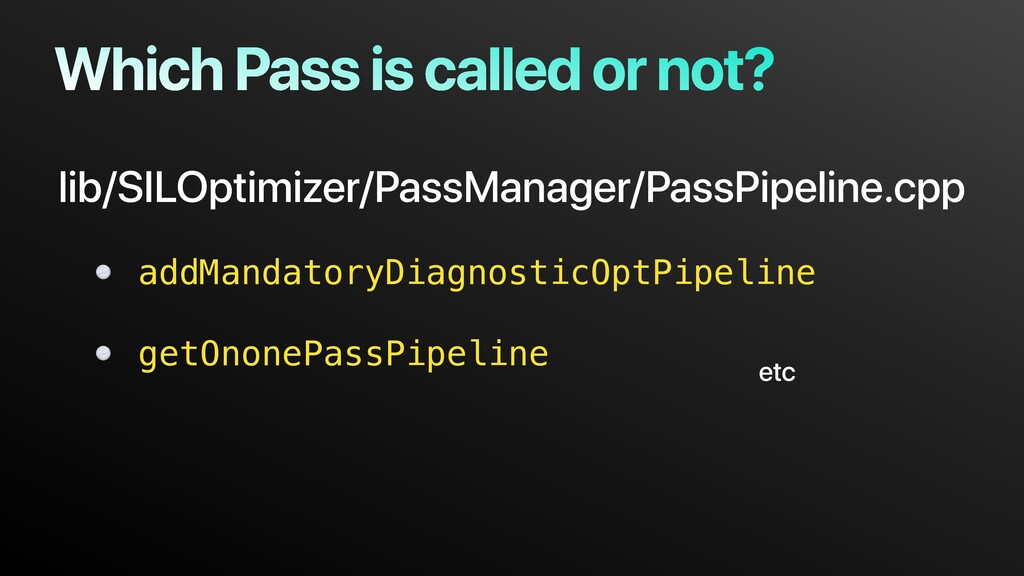 Which Pass is called or not? lib/SILOptimizer/P...