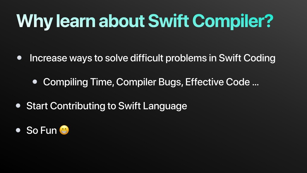 Why learn about Swift Compiler? Increase ways t...