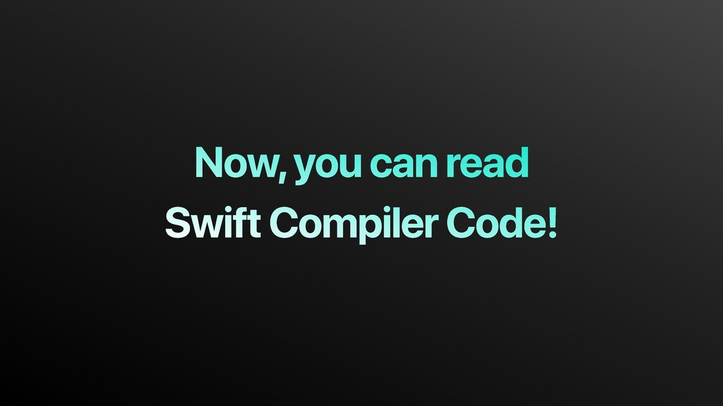 Now, you can read Swift Compiler Code!