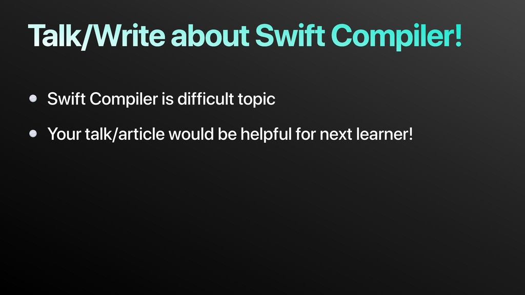 Talk/Write about Swift Compiler! Swift Compiler...