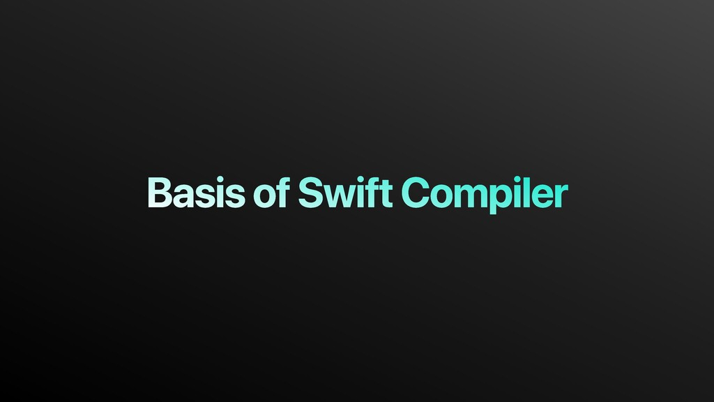 Basis of Swift Compiler