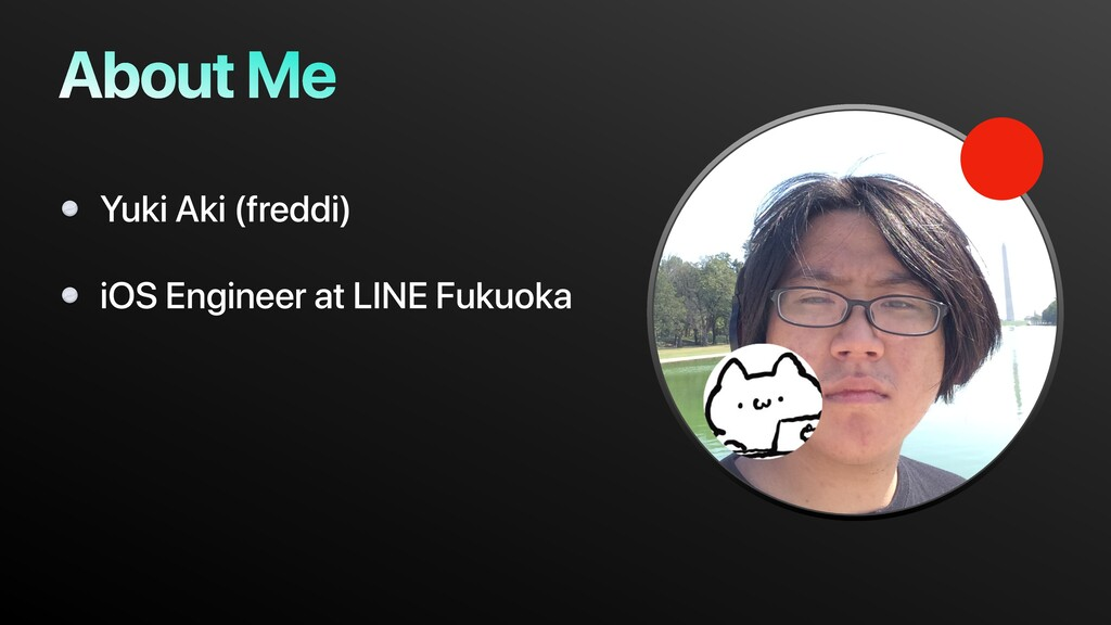 About Me Yuki Aki (freddi) iOS Engineer at LINE...