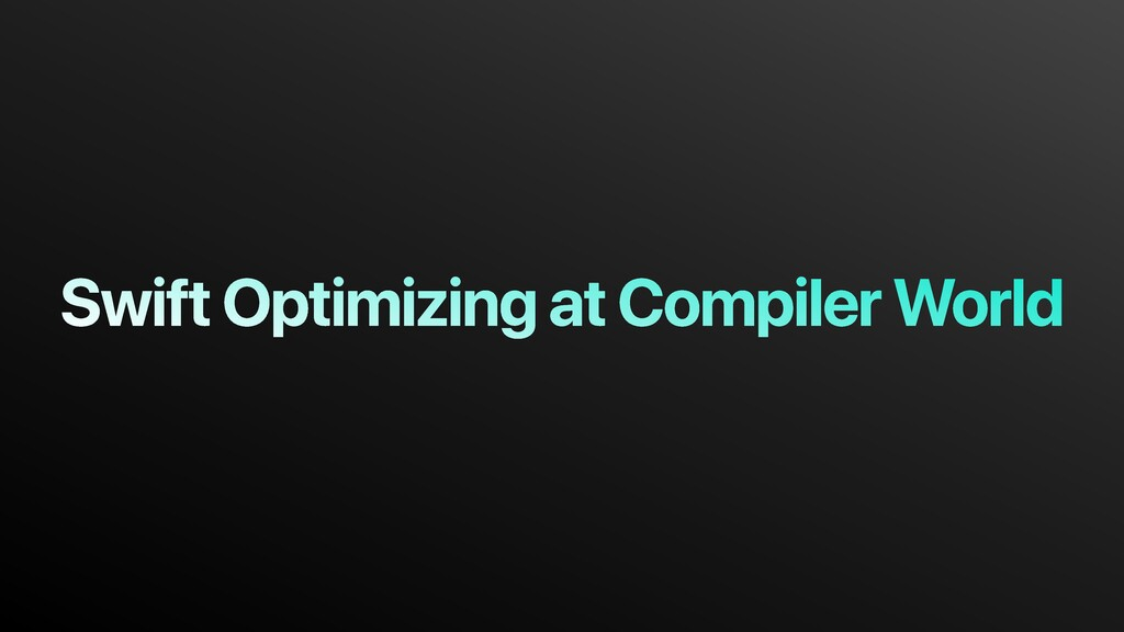 Swift Optimizing at Compiler World