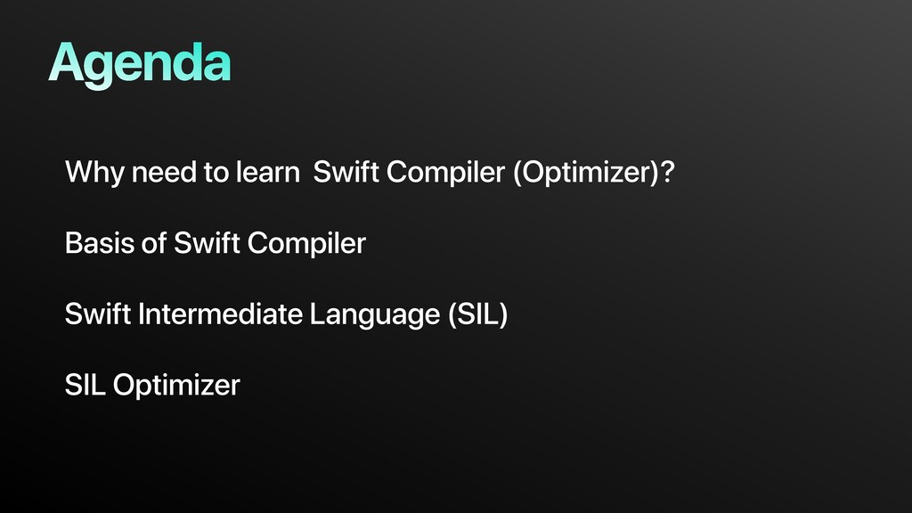 Agenda Why need to learn Swift Compiler (Optimi...