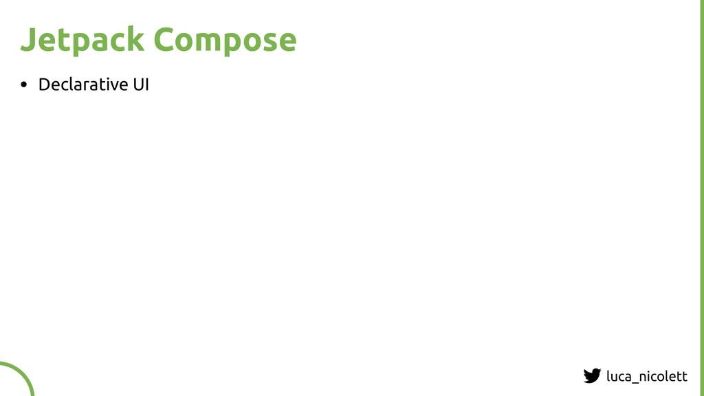 luca_nicolett Jetpack Compose • Declarative UI