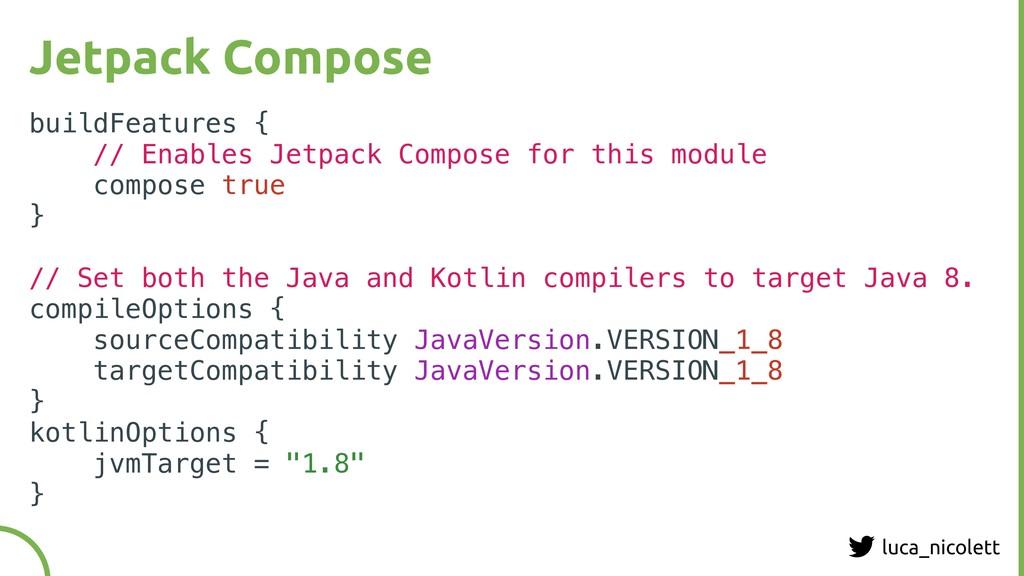 luca_nicolett Jetpack Compose buildFeatures { /...
