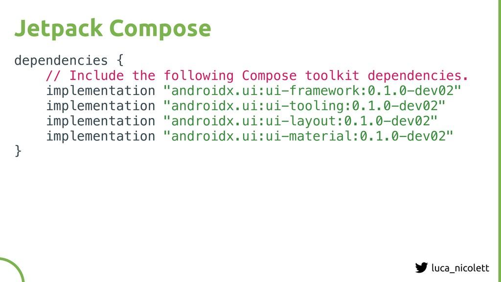 luca_nicolett Jetpack Compose dependencies { //...