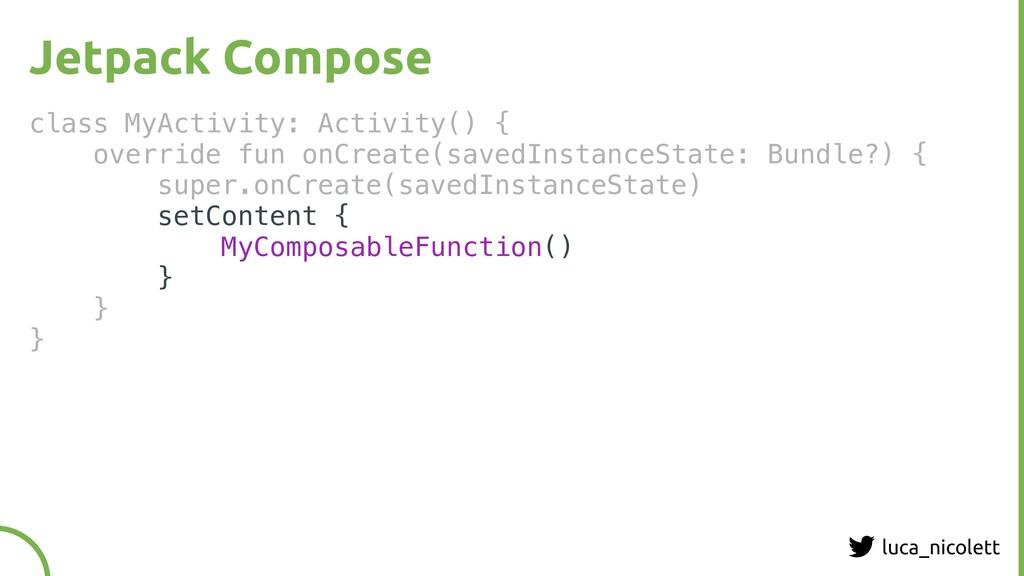 luca_nicolett Jetpack Compose class MyActivity:...