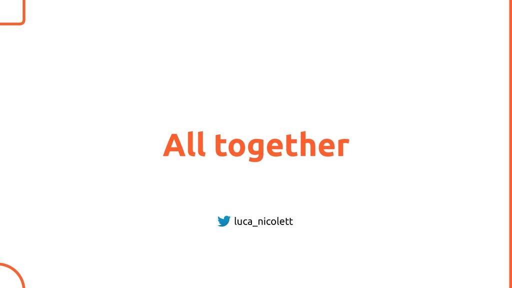 All together luca_nicolett
