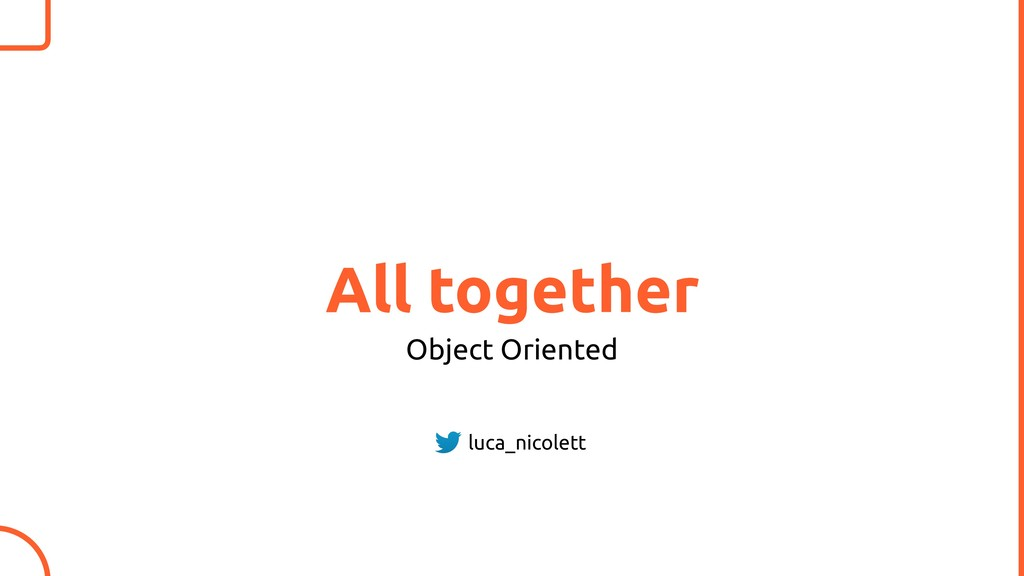 All together Object Oriented luca_nicolett