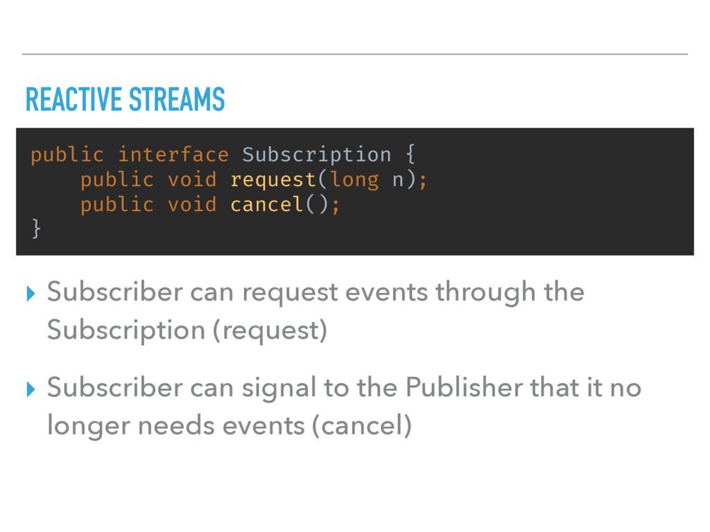 REACTIVE STREAMS public interface Subscription ...