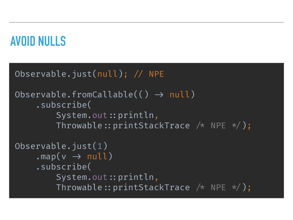 AVOID NULLS Observable.just(null); // NPE Obser...