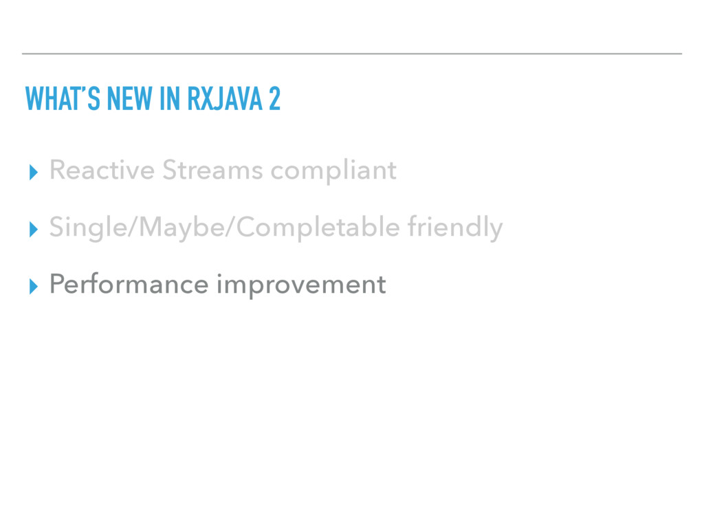 WHAT'S NEW IN RXJAVA 2 ▸ Reactive Streams compl...