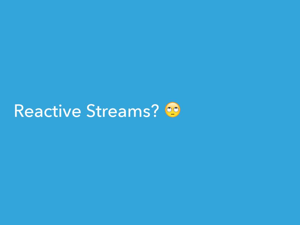 Reactive Streams?