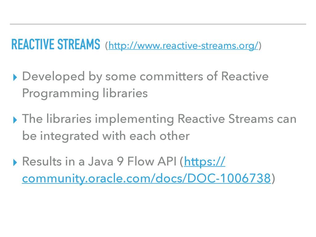 REACTIVE STREAMS (http://www.reactive-streams.o...