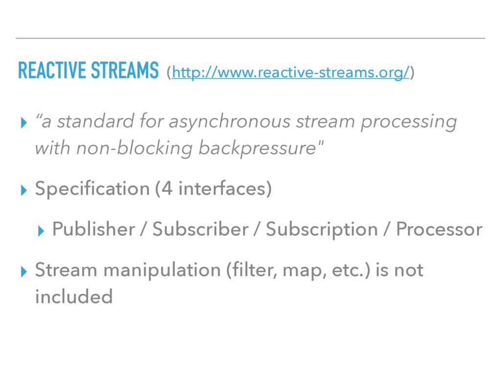 """REACTIVE STREAMS ▸ """"a standard for asynchronous..."""