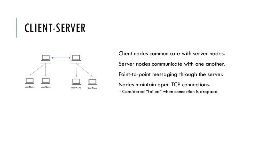 CLIENT-SERVER Client nodes communicate with ser...