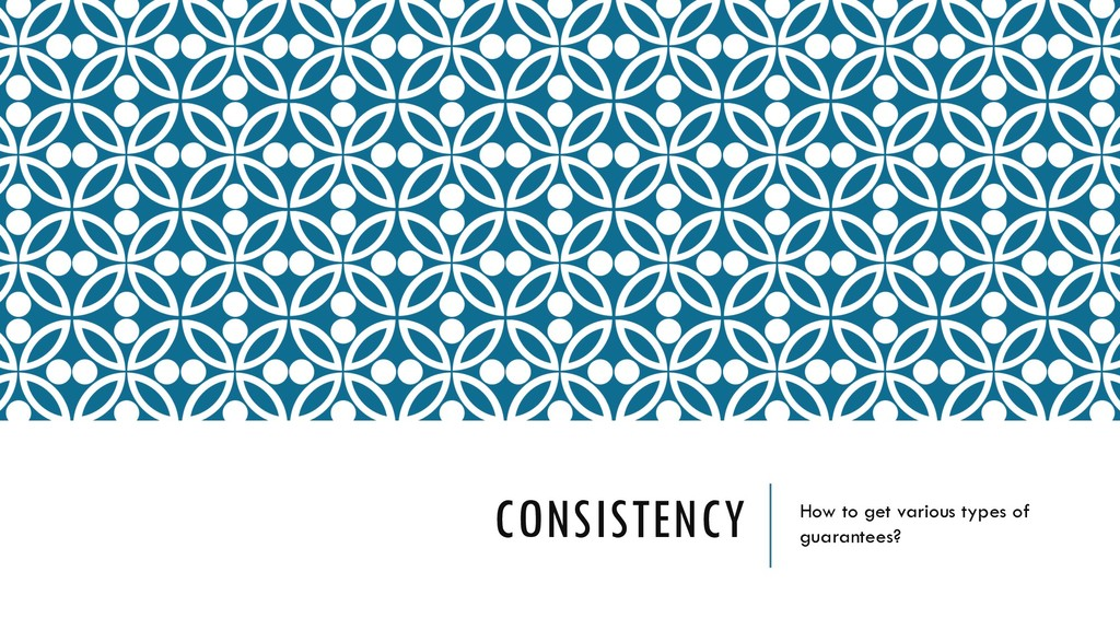 CONSISTENCY How to get various types of guarant...