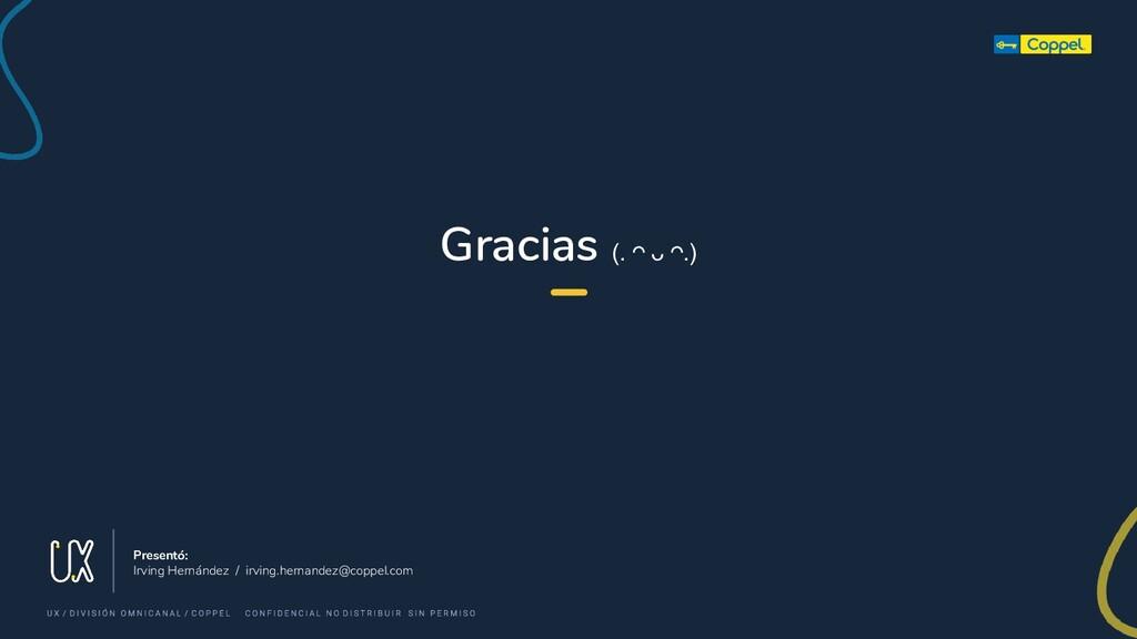 Gracias (. ◠ ᴗ ◠.) Presentó: Irving Hernández /...