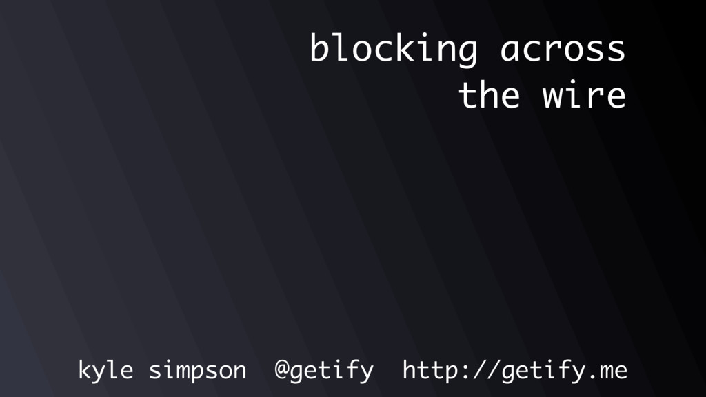 kyle simpson @getify http://getify.me blocking ...