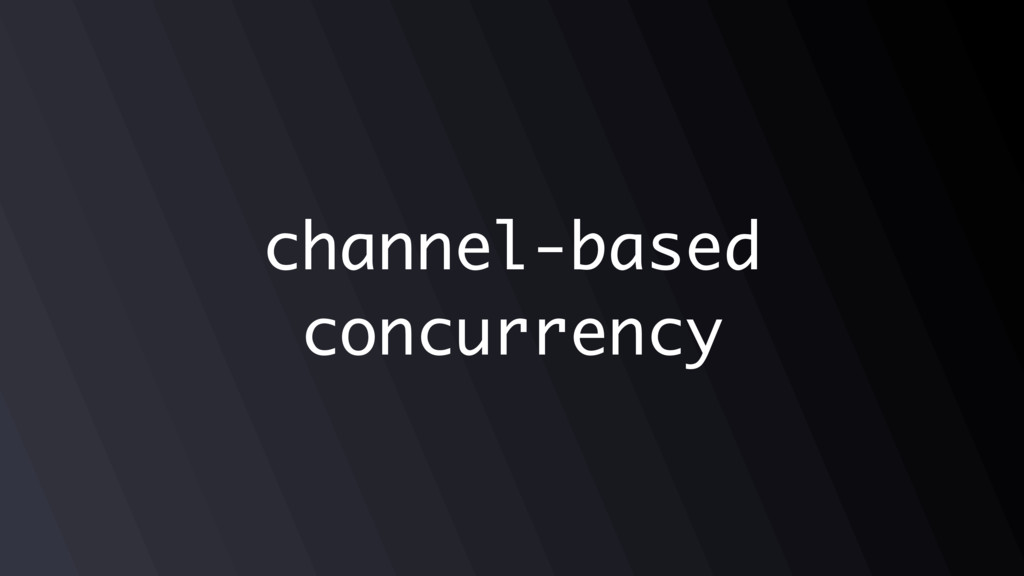 channel-based concurrency