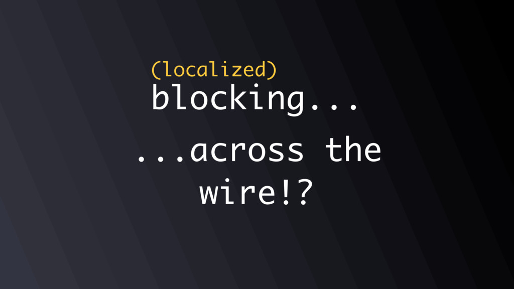 ...across the wire!? blocking... (localized)