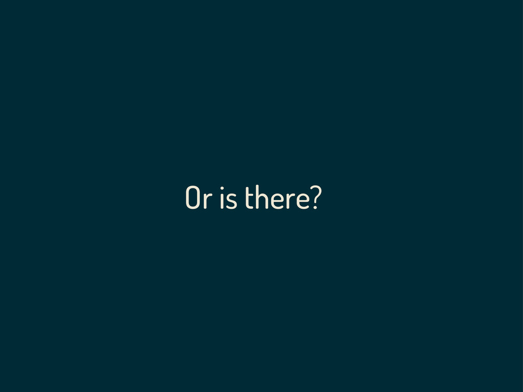 Or is there?