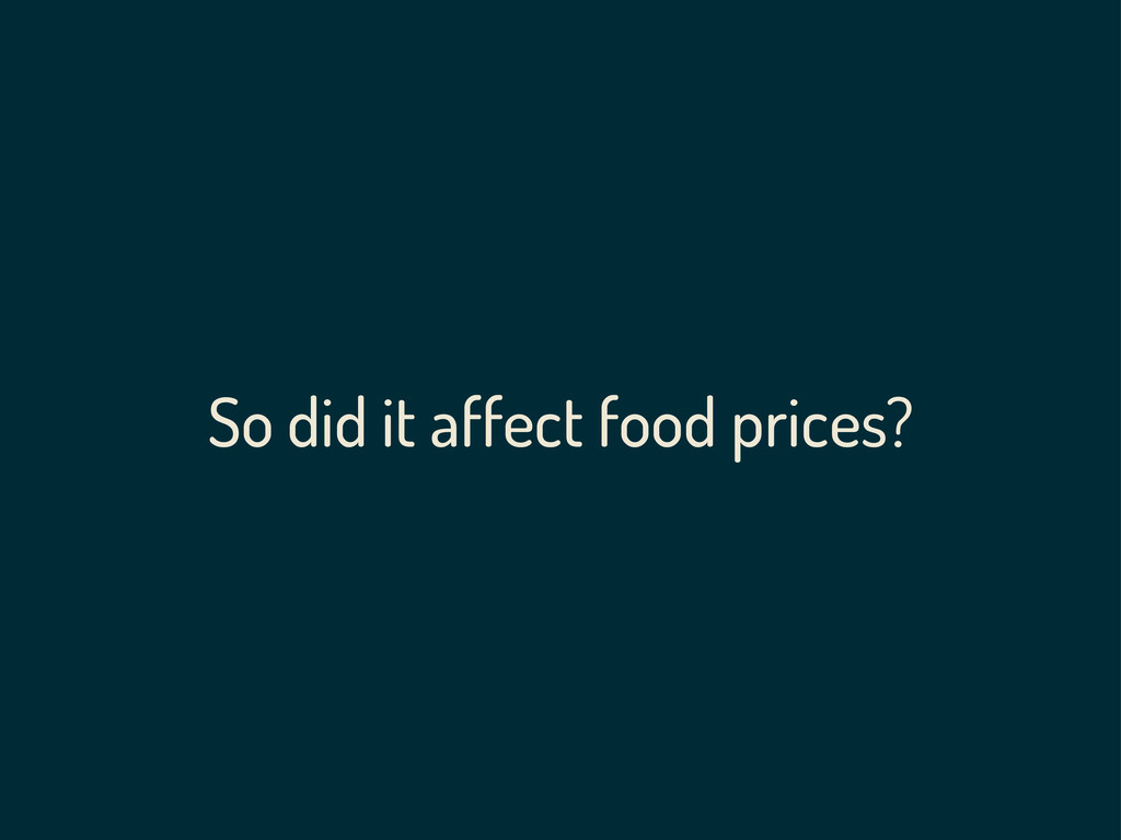 So did it affect food prices?
