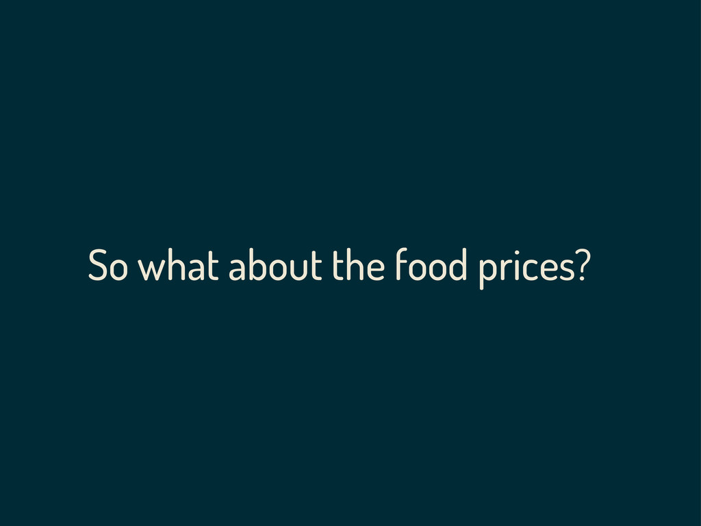 So what about the food prices?