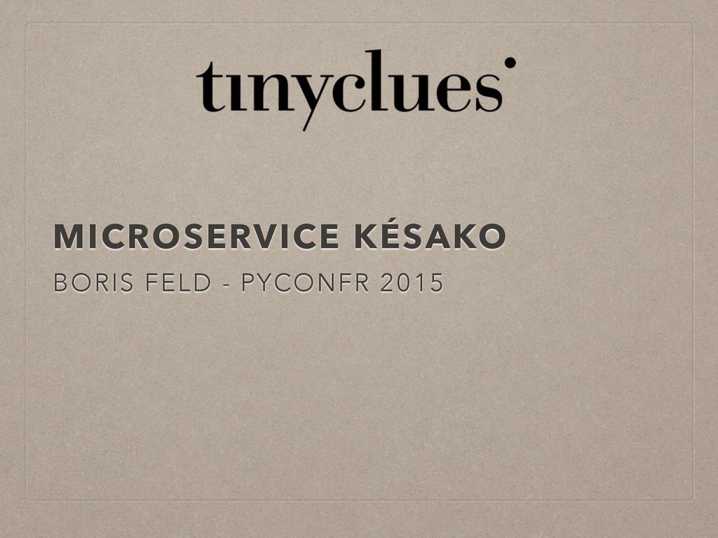 MICROSERVICE KÉSAKO BORIS FELD - PYCONFR 2015