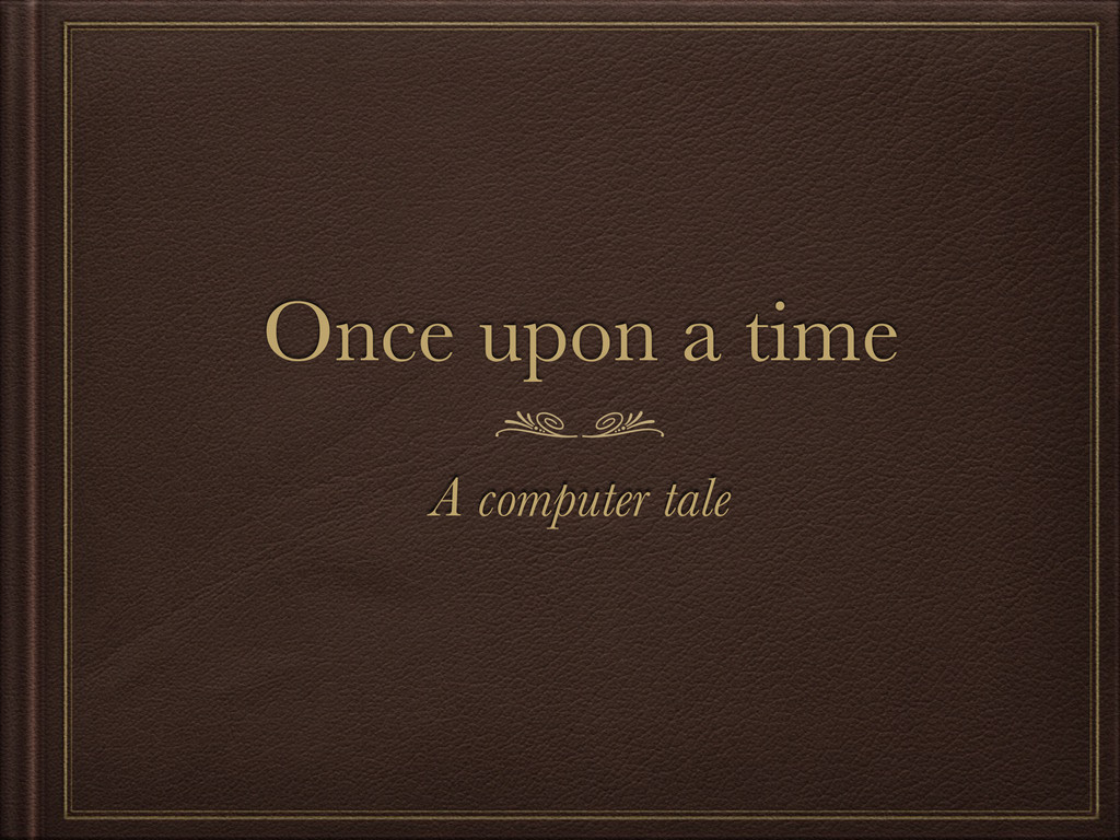 Once upon a time A computer tale