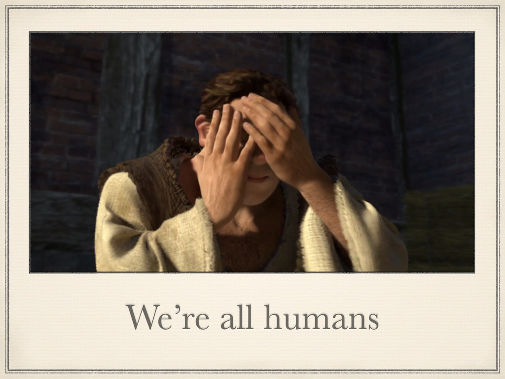 We're all humans