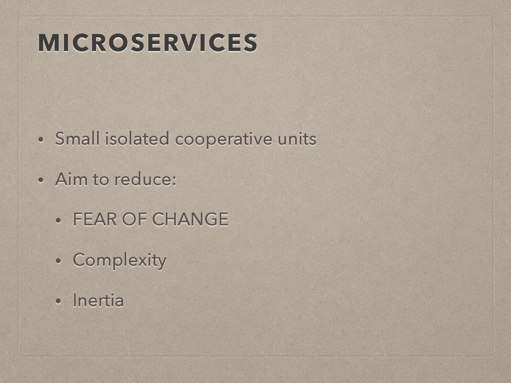 MICROSERVICES • Small isolated cooperative unit...