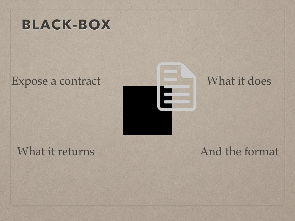 BLACK-BOX Expose a contract What it does What i...
