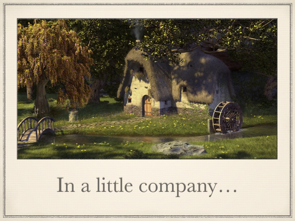 In a little company…
