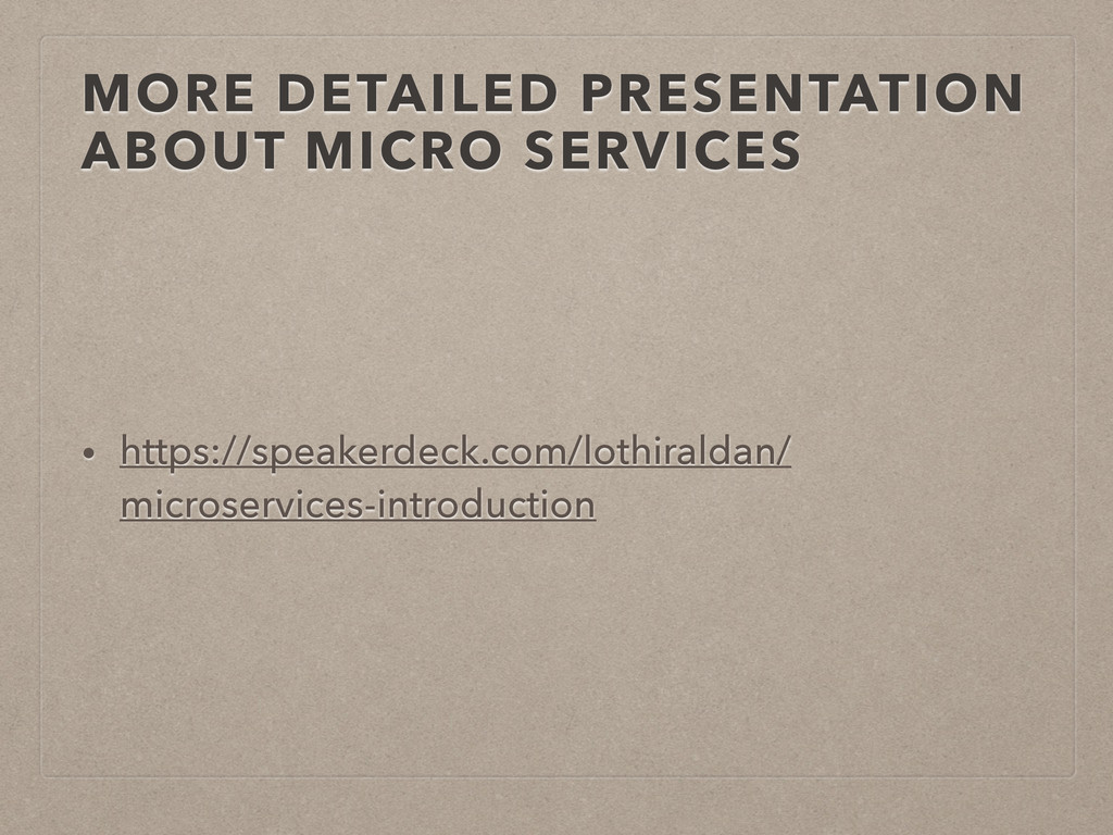 MORE DETAILED PRESENTATION ABOUT MICRO SERVICES...