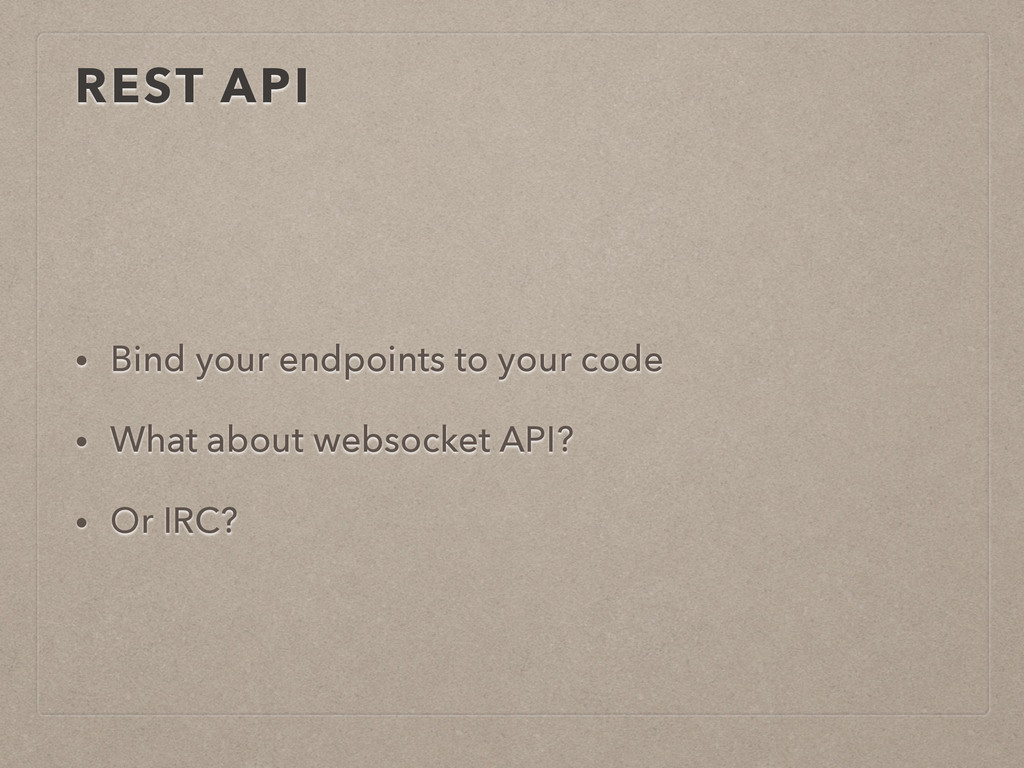 REST API • Bind your endpoints to your code • W...