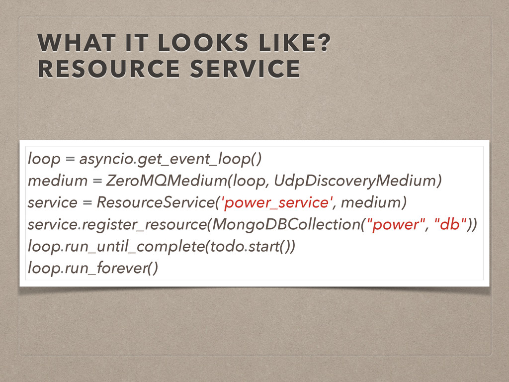 WHAT IT LOOKS LIKE? RESOURCE SERVICE loop = asy...