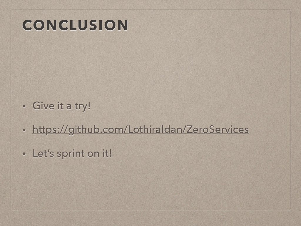 CONCLUSION • Give it a try! • https://github.co...