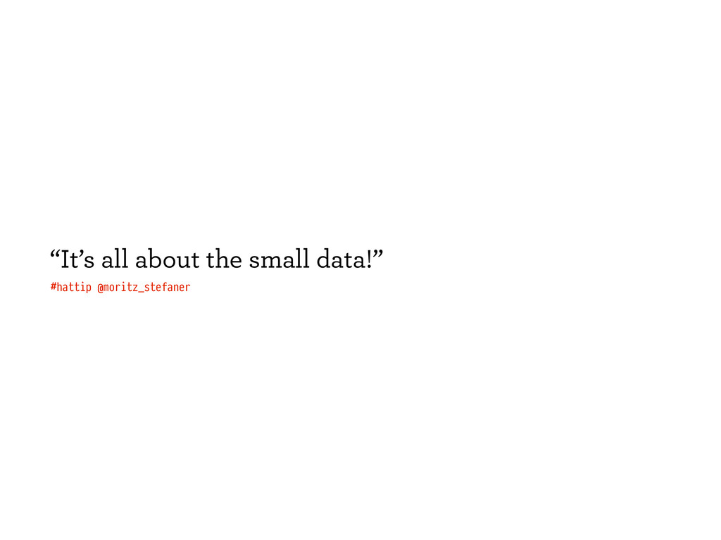 """""""It's all about the small data!"""" #hattip @morit..."""
