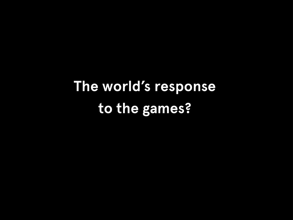 The world's response to the games?