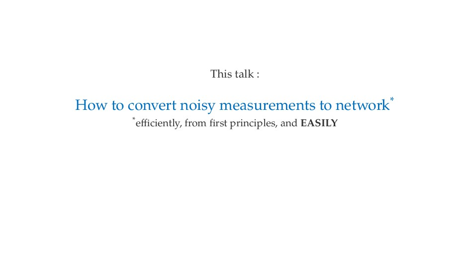 This talk : How to convert noisy measurements t...