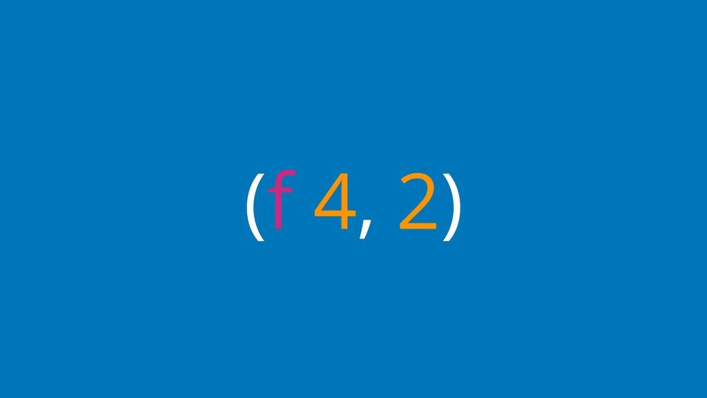 (f 4, 2)